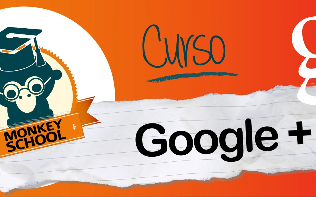 Curso MONKEY SCHOOL: Google Plus para tu pyme