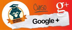 Curso MONKEY SCHOOL: Google Plus para tu pyme