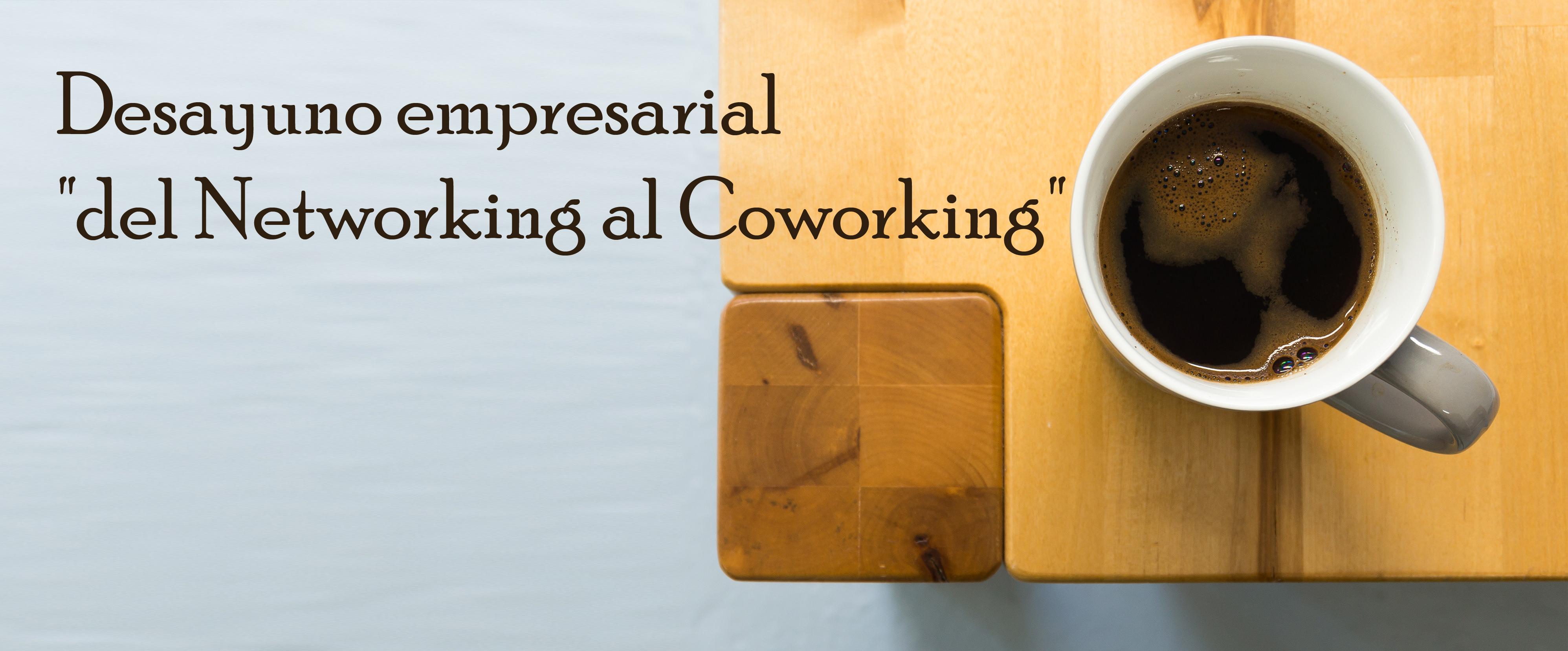 """Desayuno empresarial """"del Networking al Coworking"""""""