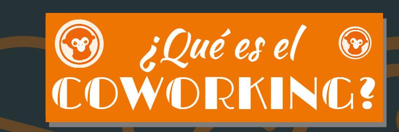 El coworking, mucho más que una oficina o la domiciliación fiscal de la empresa
